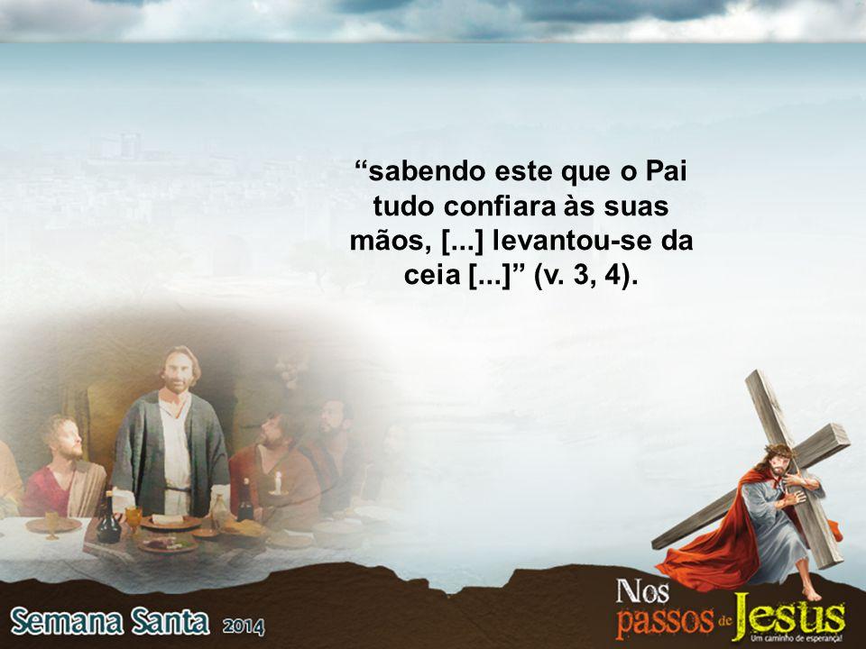 sabendo este que o Pai tudo confiara às suas mãos, [